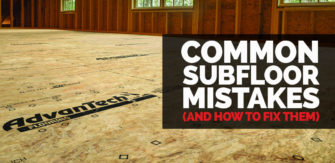 AdvanTech – Common Subfloor Mistakes